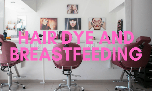 can you dye your hair while breastfeeding