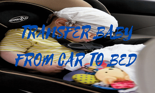 How to transfer sleeping baby from car to bed